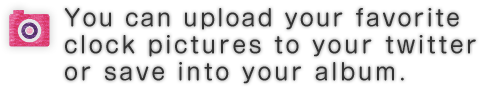 You can upload your favorite clock pictures to your twitter or save into your album.